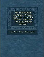Educational Writings of John Locke, Ed. by John William Adamson