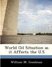 World Oil Situation as It Affects the U.S