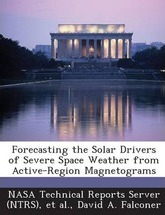 Forecasting the Solar Drivers of Severe Space Weather from Active-Region Magnetograms