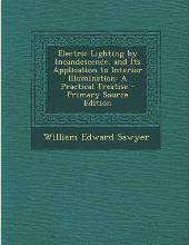 Electric Lighting by Incandescence, and Its Application to Interior Illumination