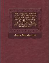 The Voiage and Travaile of Sir John Maundeville, Kt. Which Treateth of the Way to Hierusalem