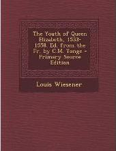 The Youth of Queen Elizabeth, 1533-1558. Ed. from the Fr. by C.M. Yonge
