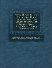 Poems of Wordsworth, Shelley and Keats, Selected from the Golden Treasury of Francis Turner Palgrave