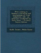 Wine Making in Southern California and Recollections of Fruit Industries, Ltd.