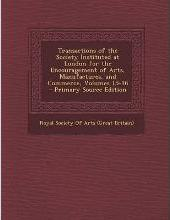 Transactions of the Society Instituted at London for the Encouragement of Arts, Manufactures, and Commerce, Volumes 15-16 - Primary Source Edition