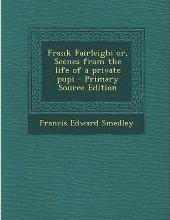 Frank Fairleigh; Or, Scenes from the Life of a Private Pupi