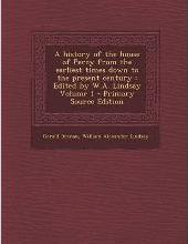 A History of the House of Percy from the Earliest Times Down to the Present Century