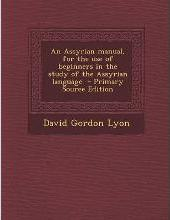 Assyrian Manual, for the Use of Beginners in the Study of the Assyrian Language