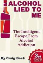 Alcohol Lied to Me (the Intelligent Escape from Alcohol Addiction)