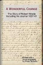 A Wonderful Change - The Story of Robert Wrede Including His Journal 1837-41