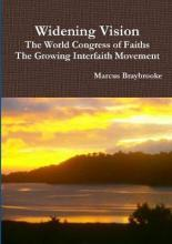 Widening Vision The World Congress of Faiths and the Growing Interfaith Movement