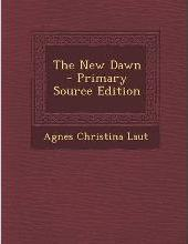 The New Dawn - Primary Source Edition