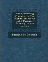 The Witnessing Community the Biblical Record of God S Purpose - Primary Source Edition