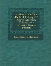 A Manual of the Medical Botany of North America, Volume 48