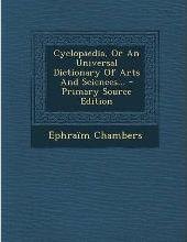 Cyclopaedia, or an Universal Dictionary of Arts and Sciences...