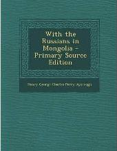 With the Russians in Mongolia - Primary Source Edition