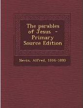 The Parables of Jesus - Primary Source Edition