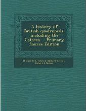 A History of British Quadrupeds, Including the Cetacea - Primary Source Edition