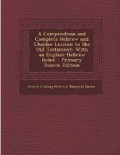 A Compendious and Complete Hebrew and Chaldee Lexicon to the Old Testament