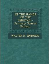 In the Hands of the Senecas - Primary Source Edition