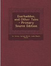 Esarhaddon, and Other Tales - Primary Source Edition