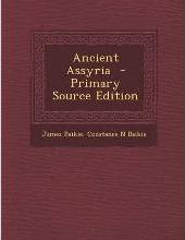 Ancient Assyria - Primary Source Edition