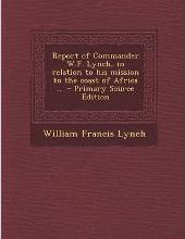 Report of Commander W.F. Lynch, in Relation to His Mission to the Coast of Africa .. - Primary Source Edition