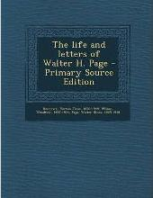 The Life and Letters of Walter H. Page - Primary Source Edition