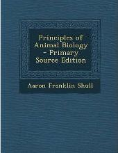 Principles of Animal Biology - Primary Source Edition