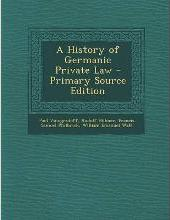 A History of Germanic Private Law - Primary Source Edition