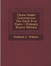 China Under Communism the First Five Years - Primary Source Edition