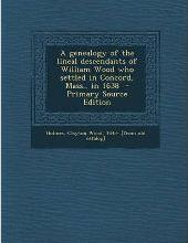 A Genealogy of the Lineal Descendants of William Wood Who Settled in Concord, Mass., in 1638