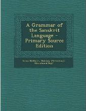 A Grammar of the Sanskrit Language - Primary Source Edition