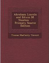 Abraham Lincoln and Edwin M. Stanton - Primary Source Edition