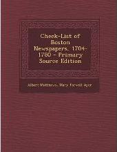 Check-List of Boston Newspapers, 1704-1780 - Primary Source Edition