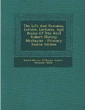 The Life and Remains, Letters, Lectures, and Poems of [The REV] Robert Murray McCheyne