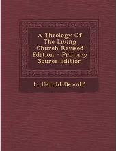A Theology of the Living Church Revised Edition - Primary Source Edition