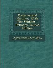 Ecclesiastical History, with the Scholia;