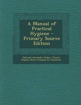 A Manual of Practical Hygiene - Primary Source Edition