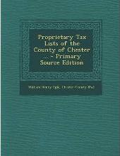 Proprietary Tax Lists of the County of Chester ... - Primary Source Edition