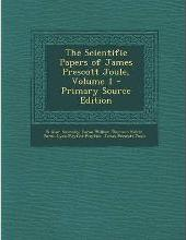 The Scientific Papers of James Prescott Joule, Volume 1 - Primary Source Edition