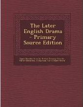 The Later English Drama - Primary Source Edition