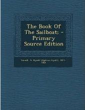 The Book of the Sailboat; - Primary Source Edition