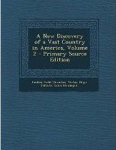 A New Discovery of a Vast Country in America, Volume 2 - Primary Source Edition
