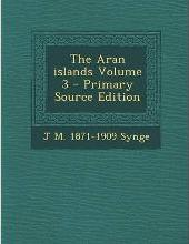 The Aran Islands Volume 3 - Primary Source Edition