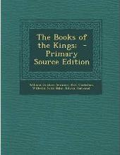 The Books of the Kings; - Primary Source Edition