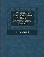 Influence of Islam on Indian Culture - Primary Source Edition