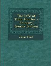 The Life of John Hunter - Primary Source Edition
