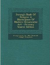 Strong's Book of Designs; A Masterpiece of Modern Ornamental Art - Primary Source Edition