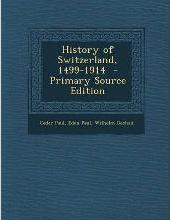 History of Switzerland, 1499-1914 - Primary Source Edition
